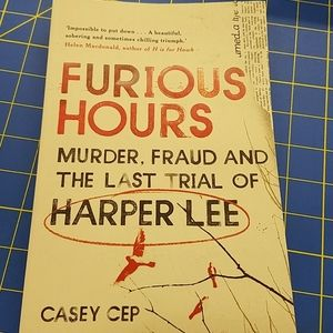 Furious Hours The Last Trial of Harper Lee by Cep
